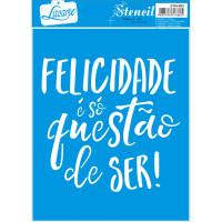 Stencil Frase Felicidade é só questão de ser - 17x21 cm